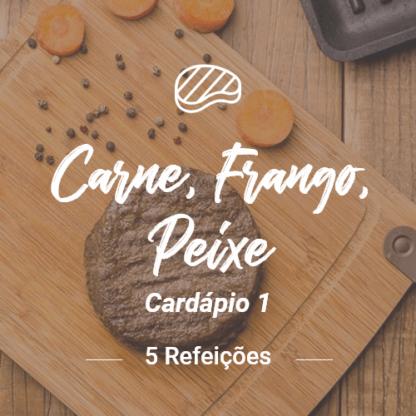 Carne, Peixe e Frango (5 REFEIÇÕES) – V1 (Almoço ou Jantar)