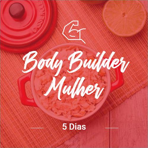 Body Builder Mulher – 5 dias (Dia Completo)