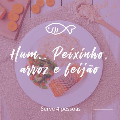 Peixe – Hum.. Peixinho, arroz e feijão  (4 pessoas)