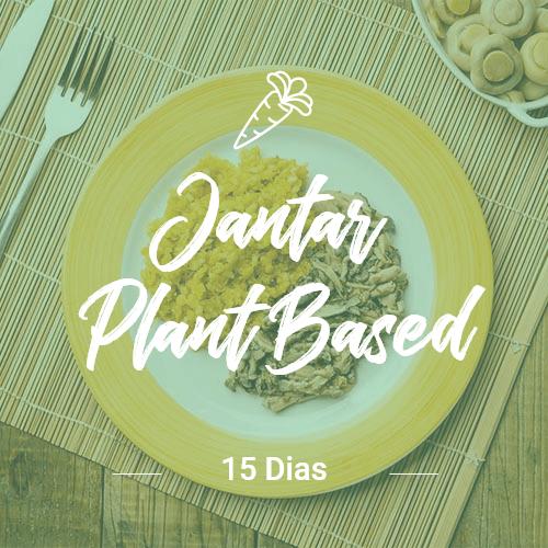 Plant based – 15 dias  (Jantar)